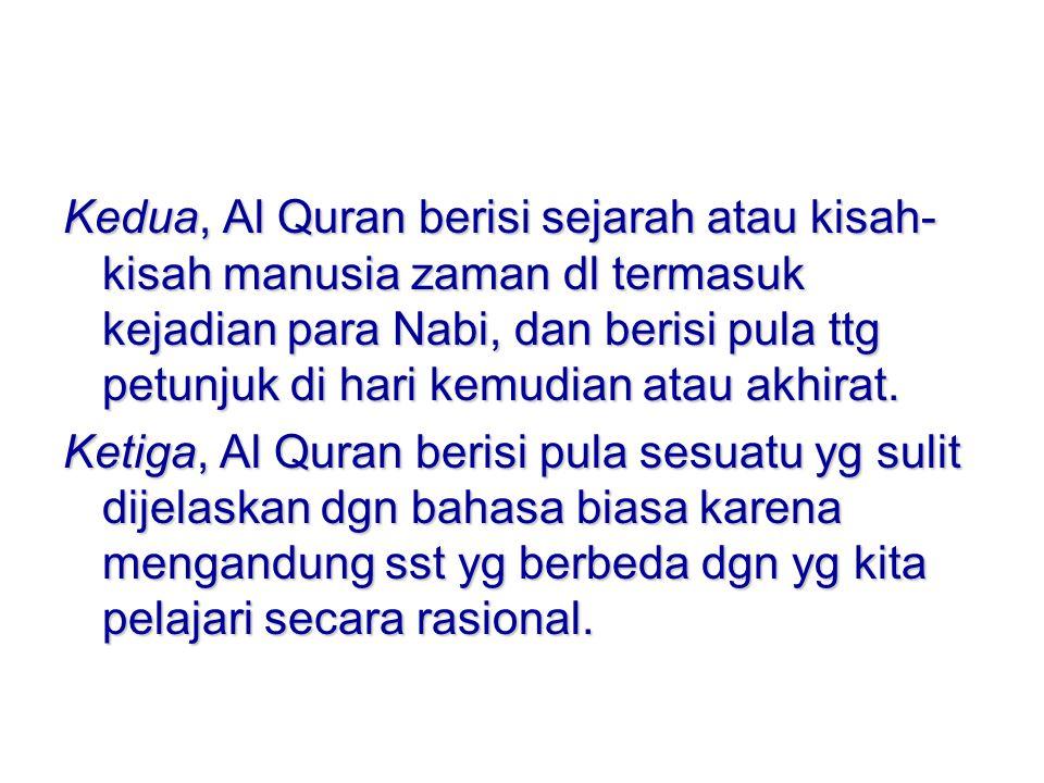 Kedua, Al Quran berisi sejarah atau kisah-kisah manusia zaman dl termasuk kejadian para Nabi, dan berisi pula ttg petunjuk di hari kemudian atau akhirat.