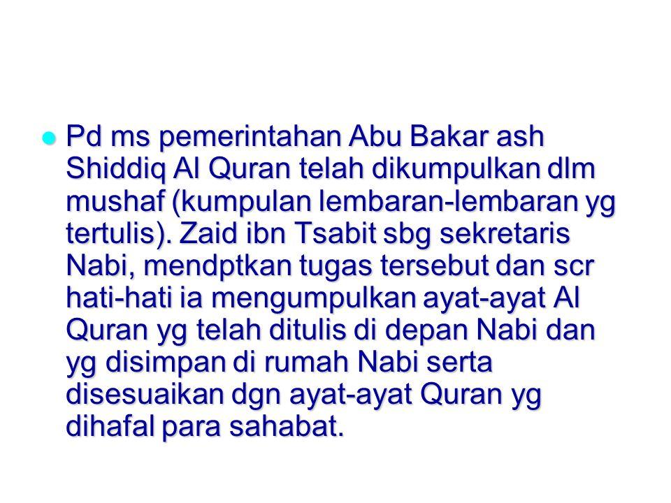 Pd ms pemerintahan Abu Bakar ash Shiddiq Al Quran telah dikumpulkan dlm mushaf (kumpulan lembaran-lembaran yg tertulis).