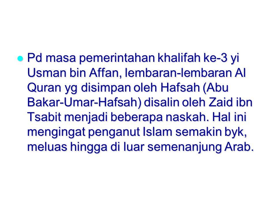Pd masa pemerintahan khalifah ke-3 yi Usman bin Affan, lembaran-lembaran Al Quran yg disimpan oleh Hafsah (Abu Bakar-Umar-Hafsah) disalin oleh Zaid ibn Tsabit menjadi beberapa naskah.