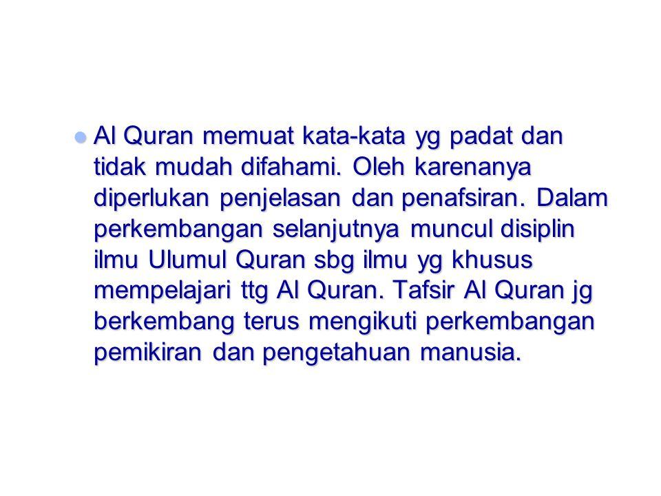 Al Quran memuat kata-kata yg padat dan tidak mudah difahami