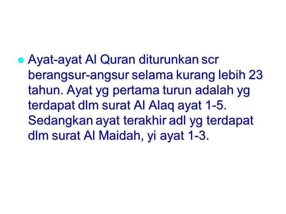 Ayat-ayat Al Quran diturunkan scr berangsur-angsur selama kurang lebih 23 tahun.
