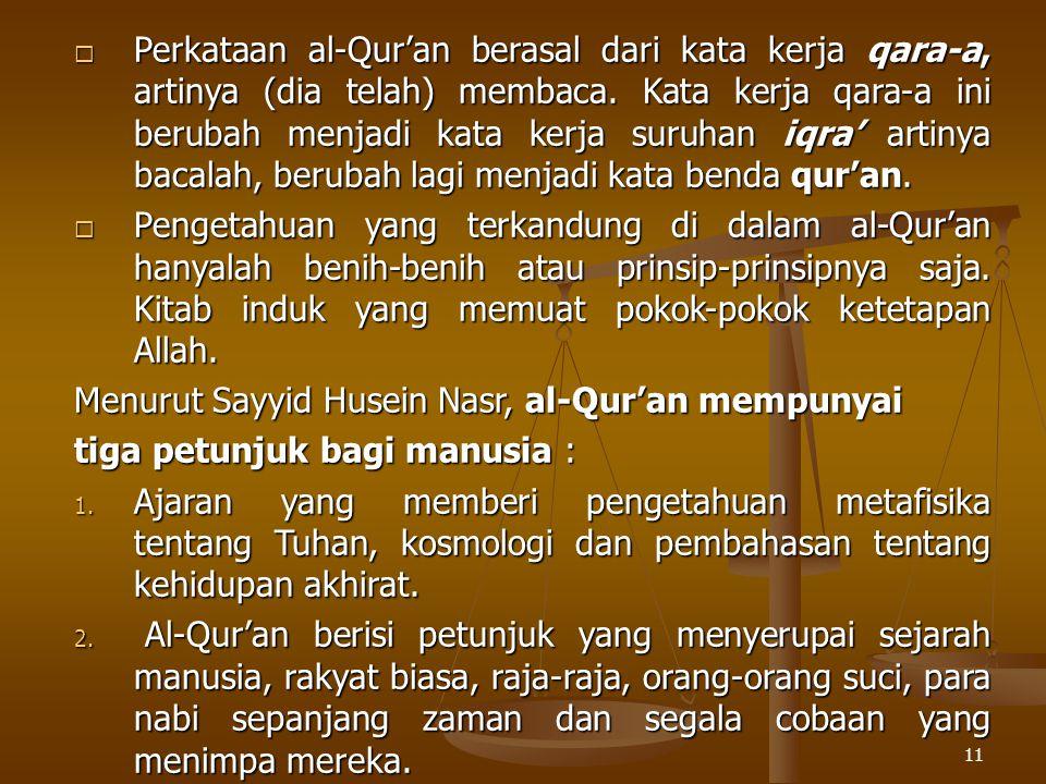 Perkataan al-Qur'an berasal dari kata kerja qara-a, artinya (dia telah) membaca. Kata kerja qara-a ini berubah menjadi kata kerja suruhan iqra' artinya bacalah, berubah lagi menjadi kata benda qur'an.