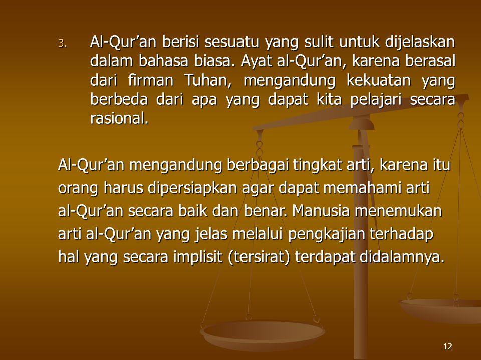 Al-Qur'an berisi sesuatu yang sulit untuk dijelaskan dalam bahasa biasa. Ayat al-Qur'an, karena berasal dari firman Tuhan, mengandung kekuatan yang berbeda dari apa yang dapat kita pelajari secara rasional.