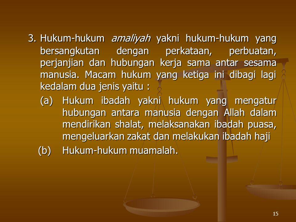 3. Hukum-hukum amaliyah yakni hukum-hukum yang bersangkutan dengan perkataan, perbuatan, perjanjian dan hubungan kerja sama antar sesama manusia. Macam hukum yang ketiga ini dibagi lagi kedalam dua jenis yaitu :