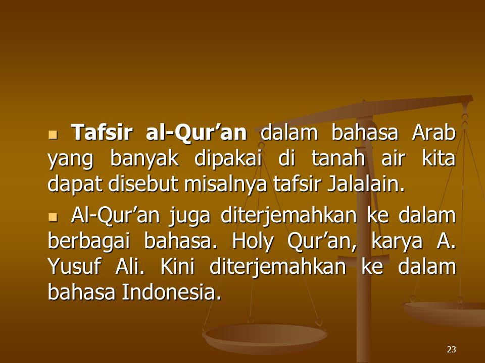 Tafsir al-Qur'an dalam bahasa Arab yang banyak dipakai di tanah air kita dapat disebut misalnya tafsir Jalalain.