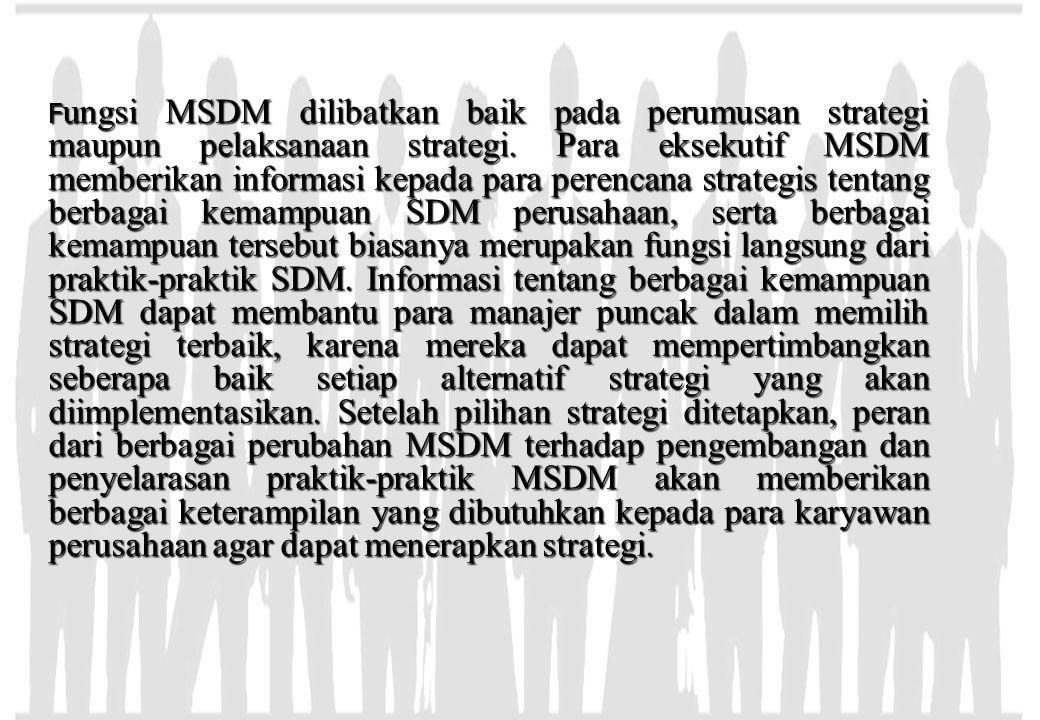 Fungsi MSDM dilibatkan baik pada perumusan strategi maupun pelaksanaan strategi.