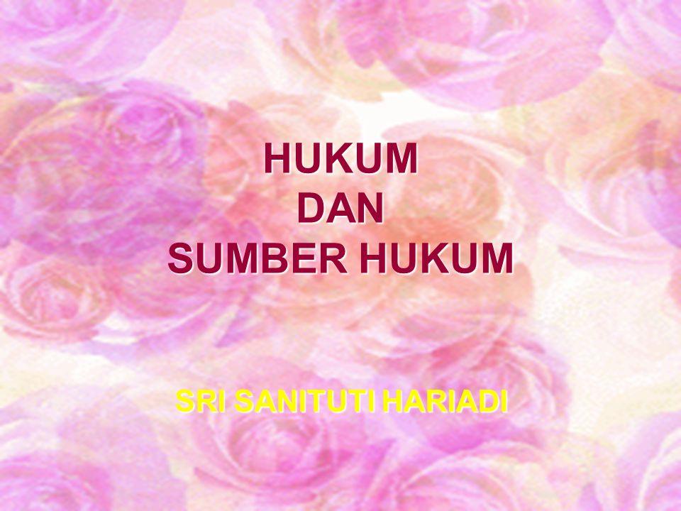 HUKUM DAN SUMBER HUKUM SRI SANITUTI HARIADI