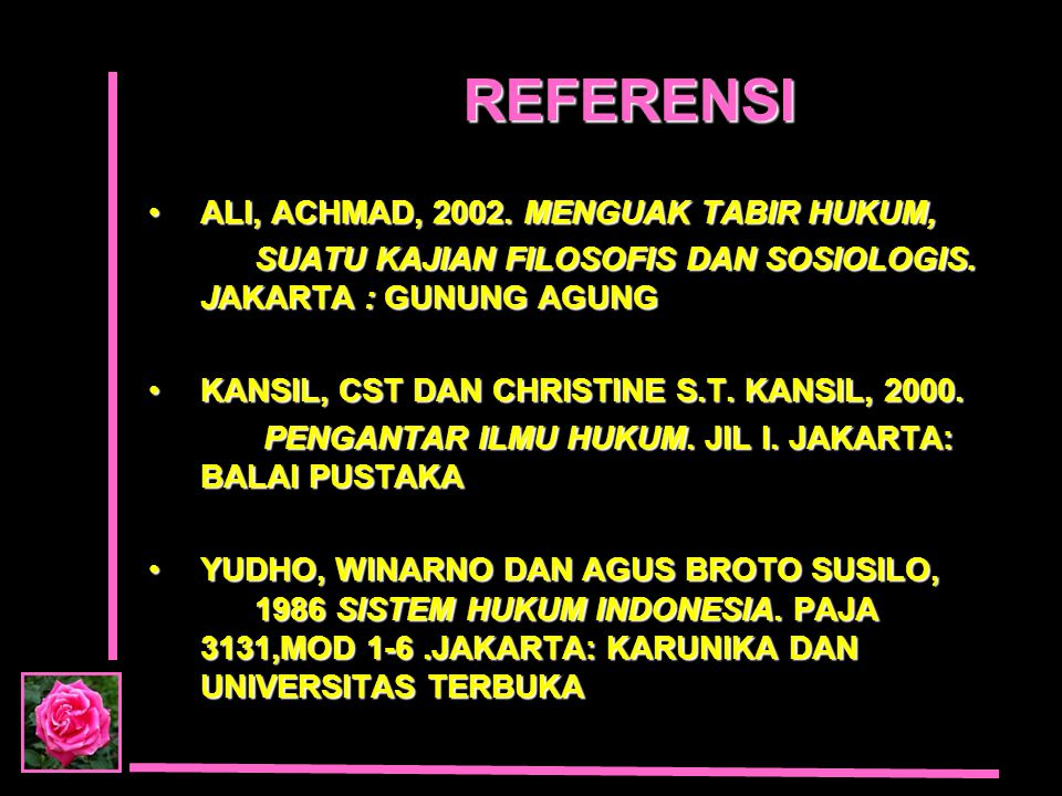 REFERENSI ALI, ACHMAD, 2002. MENGUAK TABIR HUKUM,