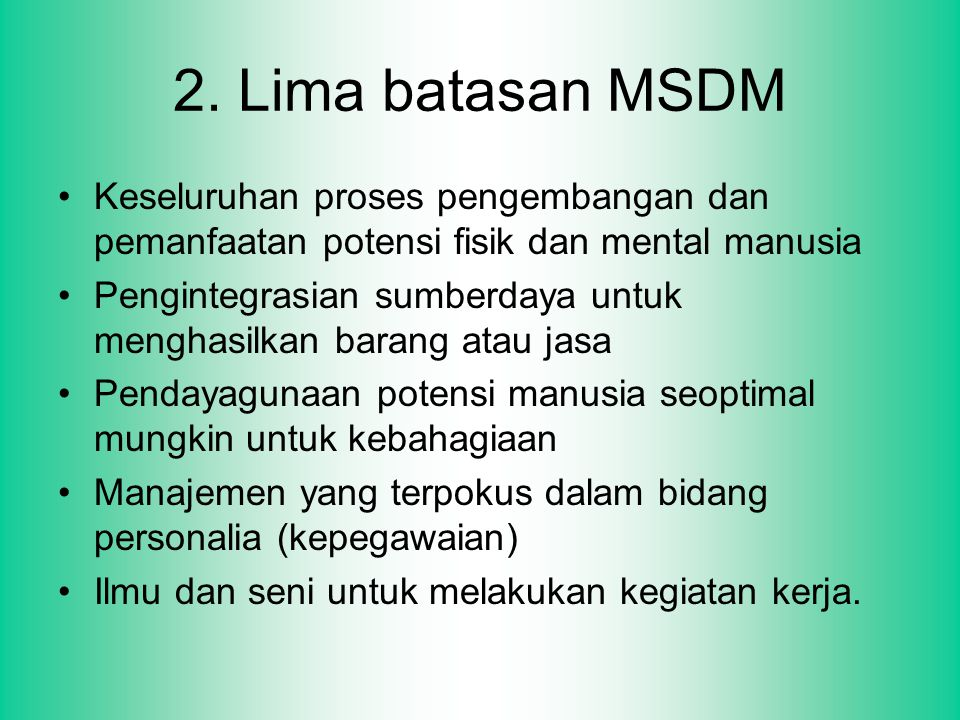 2. Lima batasan MSDM Keseluruhan proses pengembangan dan pemanfaatan potensi fisik dan mental manusia.