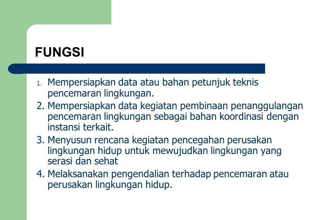 FUNGSI 1. Mempersiapkan data atau bahan petunjuk teknis pencemaran lingkungan.