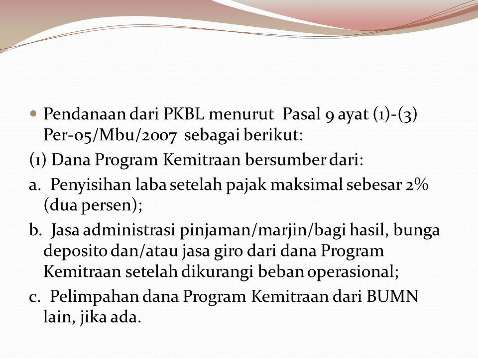 Pendanaan dari PKBL menurut Pasal 9 ayat (1)-(3) Per-05/Mbu/2007 sebagai berikut: