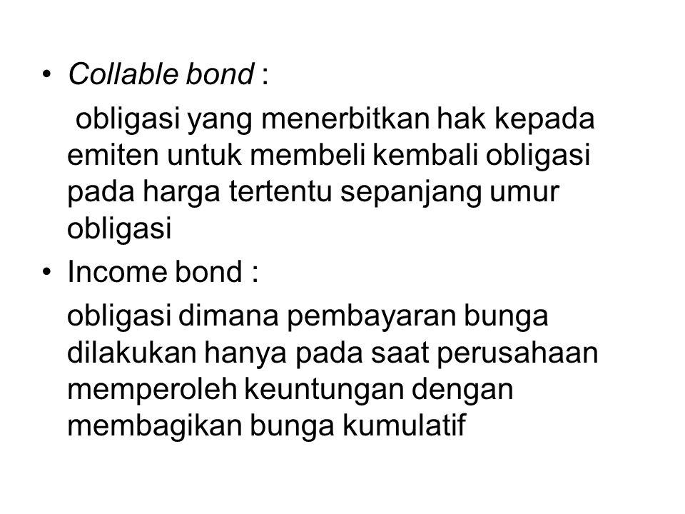 Collable bond : obligasi yang menerbitkan hak kepada emiten untuk membeli kembali obligasi pada harga tertentu sepanjang umur obligasi.