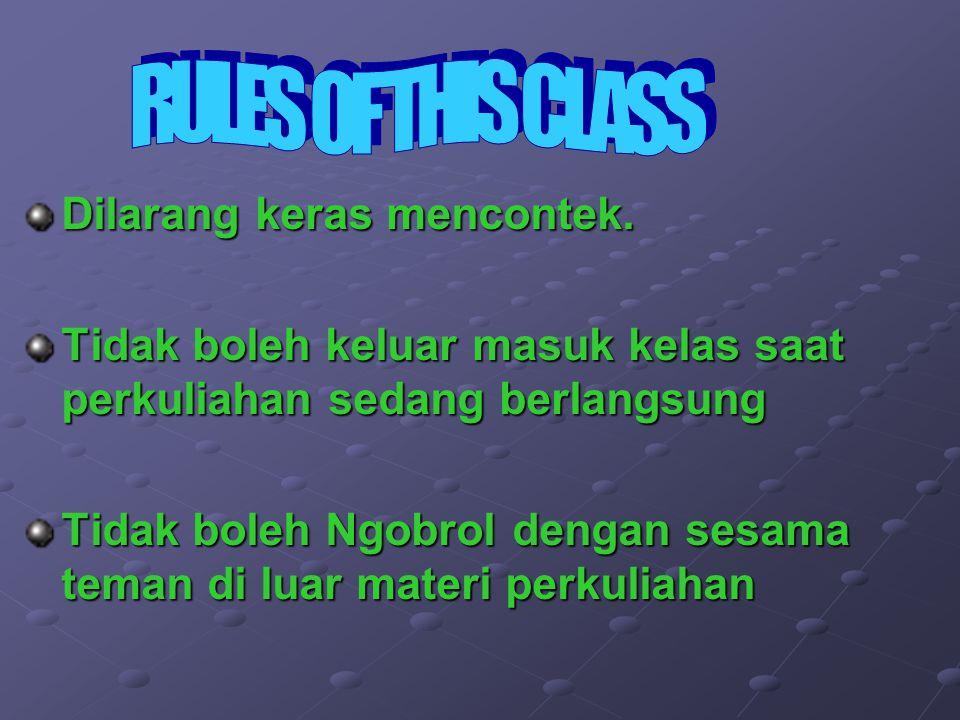 RULES OF THIS CLASS Dilarang keras mencontek.