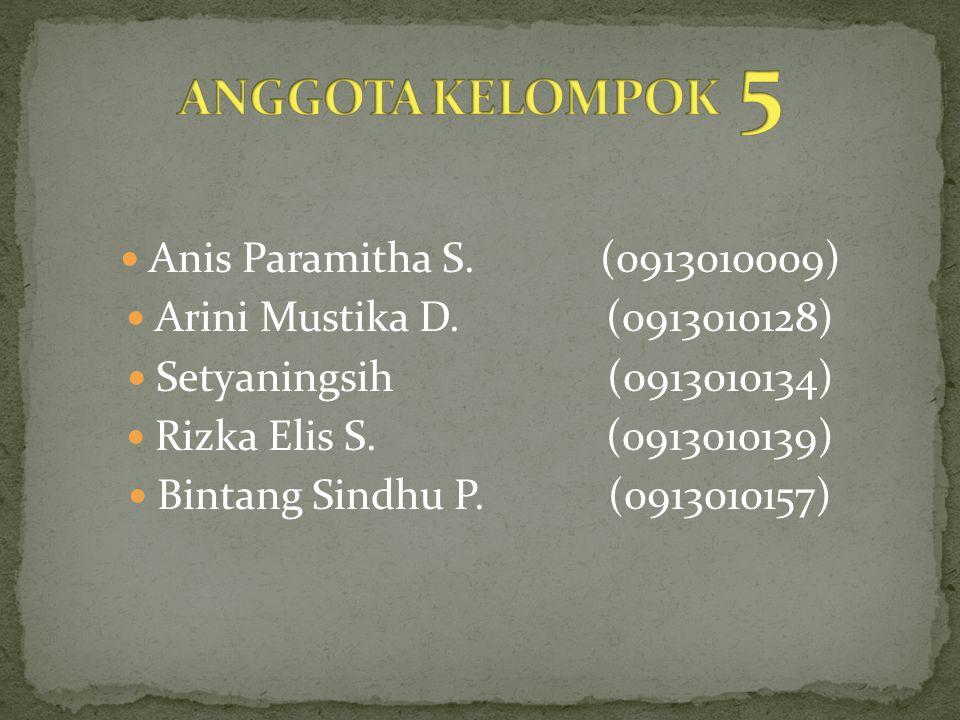 ANGGOTA KELOMPOK 5 Anis Paramitha S. (0913010009)