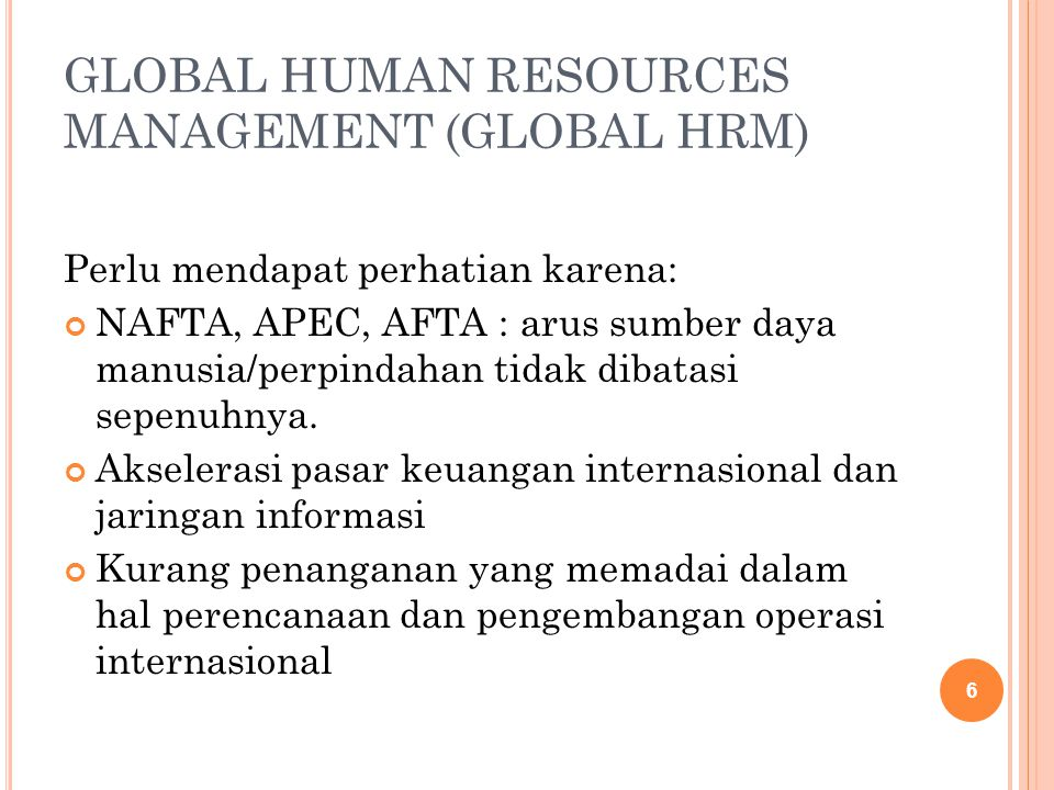 globalisation and hrm Heuristically oriented, for pedagogic purposes, globalisation and international personnel management and development trajectories are examined from a comparative perspective the paper concludes that a normative operational definition of the human resource management (hrm) paradigm may be partnered.