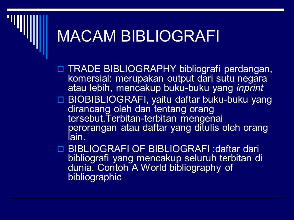 MACAM BIBLIOGRAFI TRADE BIBLIOGRAPHY bibliografi perdangan, komersial: merupakan output dari sutu negara atau lebih, mencakup buku-buku yang inprint.
