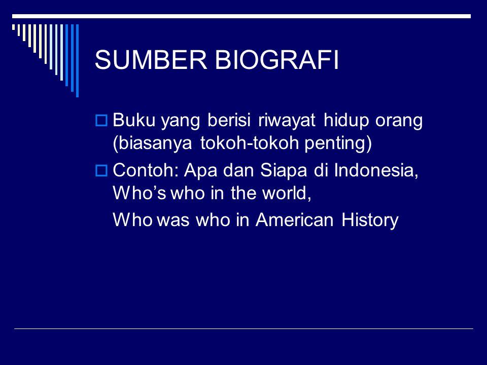 SUMBER BIOGRAFI Buku yang berisi riwayat hidup orang (biasanya tokoh-tokoh penting) Contoh: Apa dan Siapa di Indonesia, Who's who in the world,
