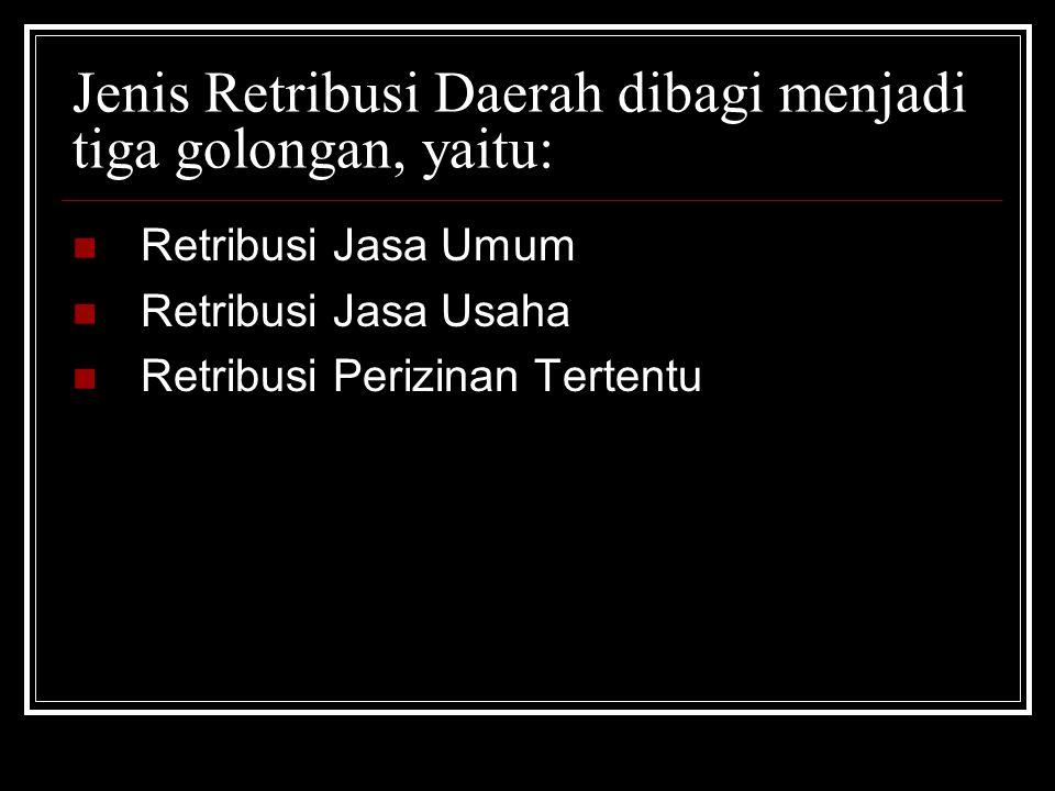 Jenis Retribusi Daerah dibagi menjadi tiga golongan, yaitu: