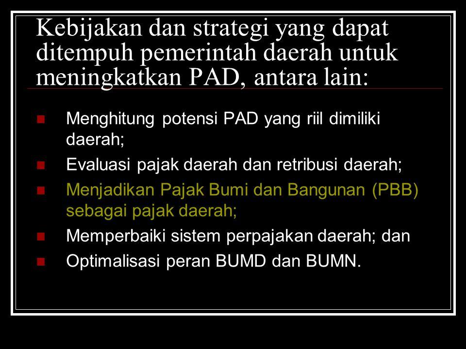 Kebijakan dan strategi yang dapat ditempuh pemerintah daerah untuk meningkatkan PAD, antara lain: