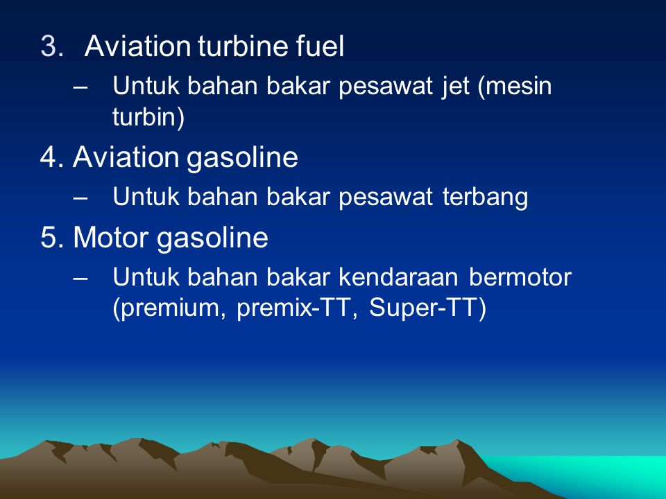 Aviation turbine fuel 4. Aviation gasoline 5. Motor gasoline