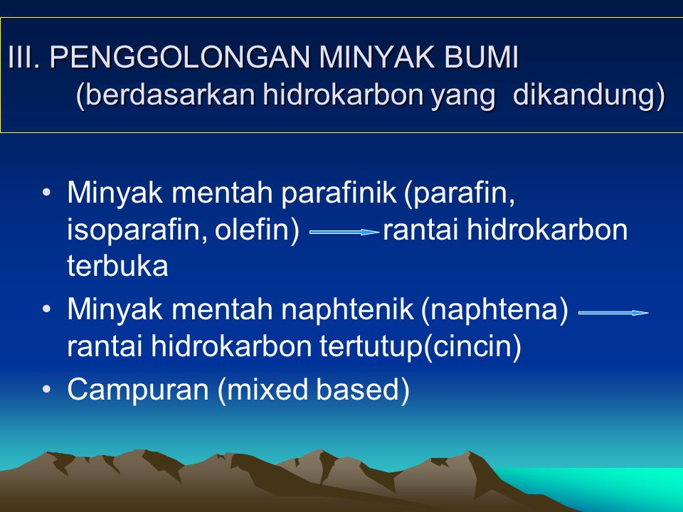 III. PENGGOLONGAN MINYAK BUMI (berdasarkan hidrokarbon yang dikandung)
