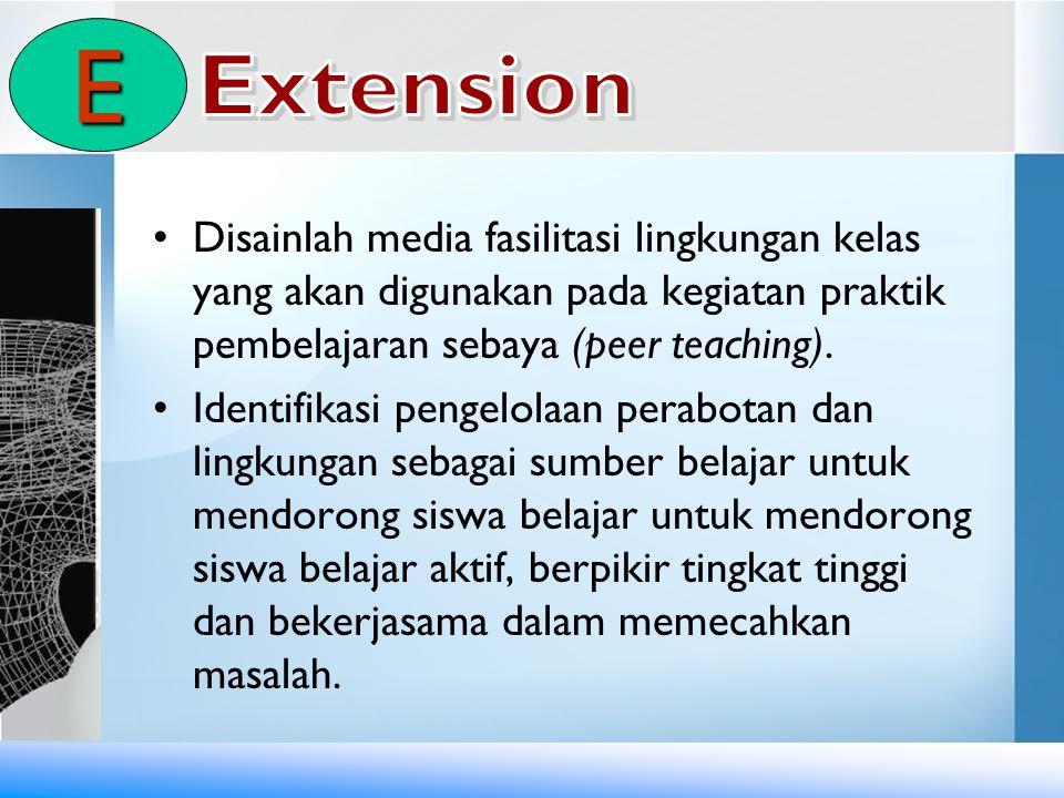 E Extension. Disainlah media fasilitasi lingkungan kelas yang akan digunakan pada kegiatan praktik pembelajaran sebaya (peer teaching).