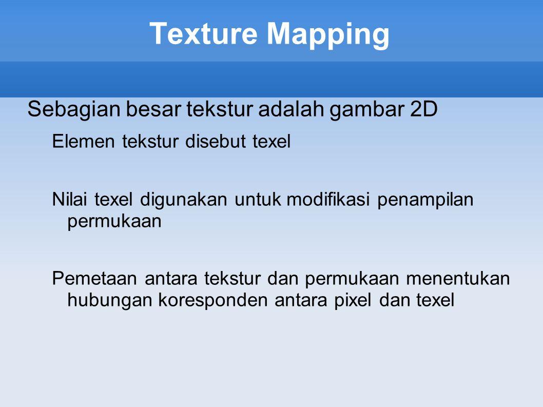 Texture Mapping Sebagian besar tekstur adalah gambar 2D