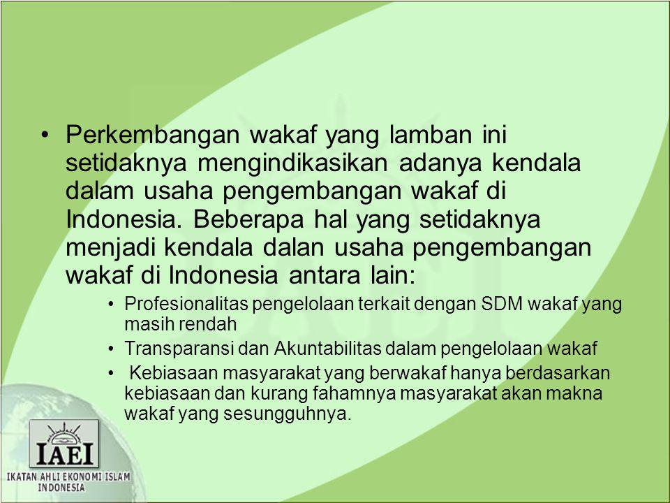 Perkembangan wakaf yang lamban ini setidaknya mengindikasikan adanya kendala dalam usaha pengembangan wakaf di Indonesia. Beberapa hal yang setidaknya menjadi kendala dalan usaha pengembangan wakaf di Indonesia antara lain: