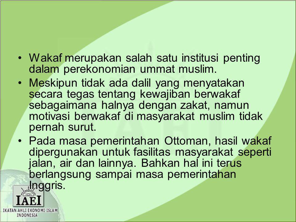 Wakaf merupakan salah satu institusi penting dalam perekonomian ummat muslim.
