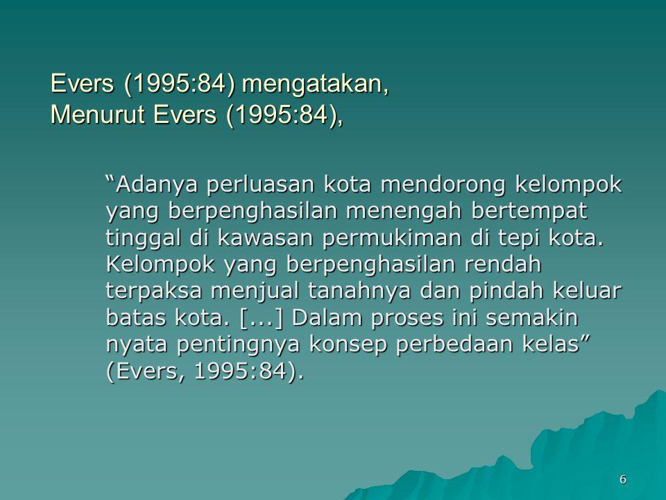 Evers (1995:84) mengatakan, Menurut Evers (1995:84),