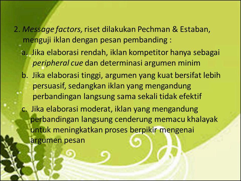 2. Message factors, riset dilakukan Pechman & Estaban, menguji iklan dengan pesan pembanding : a.