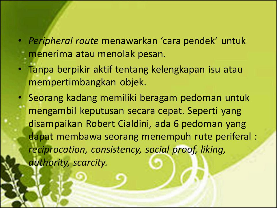 Peripheral route menawarkan 'cara pendek' untuk menerima atau menolak pesan.
