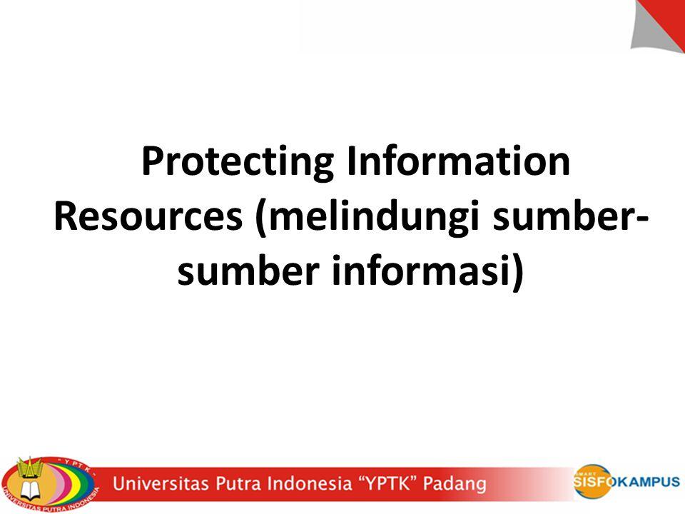 Protecting Information Resources (melindungi sumber-sumber informasi)