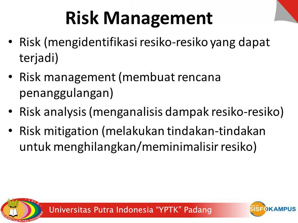 Risk Management Risk (mengidentifikasi resiko-resiko yang dapat terjadi) Risk management (membuat rencana penanggulangan)