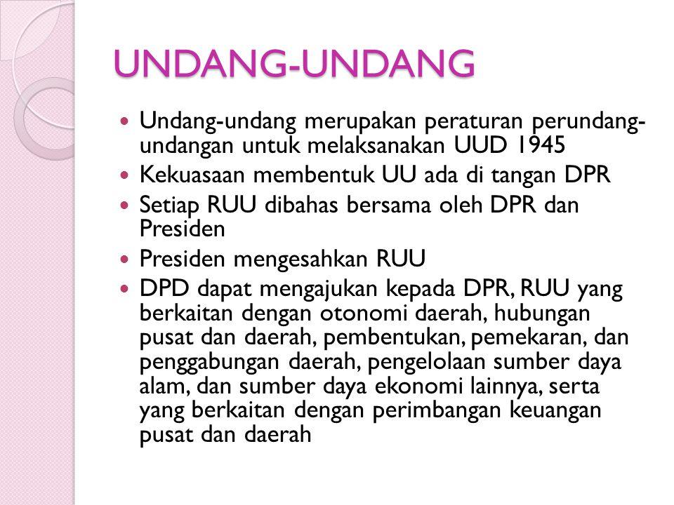 UNDANG-UNDANG Undang-undang merupakan peraturan perundang- undangan untuk melaksanakan UUD 1945. Kekuasaan membentuk UU ada di tangan DPR.