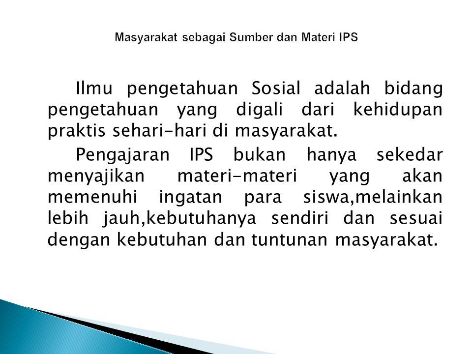 Masyarakat sebagai Sumber dan Materi IPS