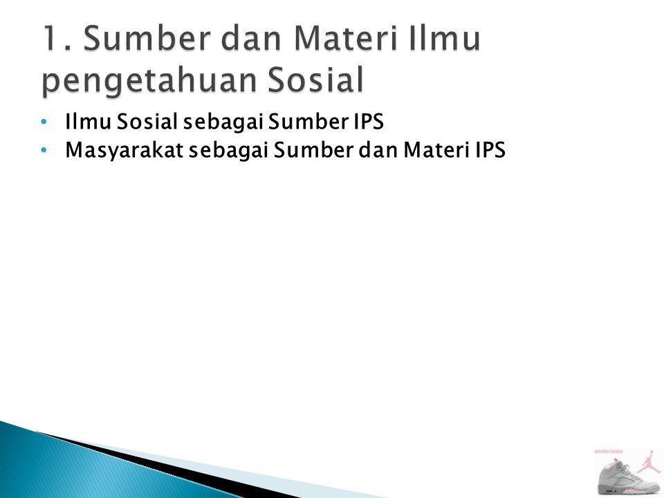 1. Sumber dan Materi Ilmu pengetahuan Sosial