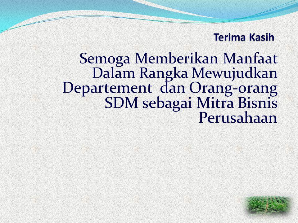 Terima Kasih Semoga Memberikan Manfaat Dalam Rangka Mewujudkan Departement dan Orang-orang SDM sebagai Mitra Bisnis Perusahaan.