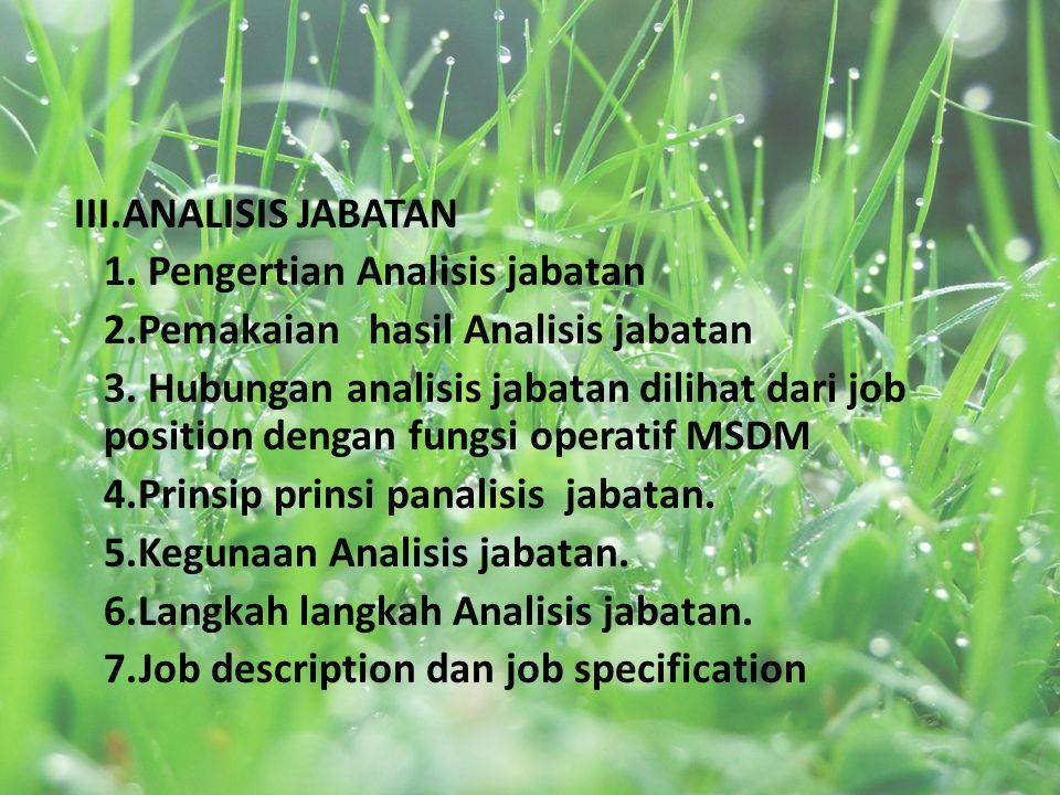 III.ANALISIS JABATAN 1. Pengertian Analisis jabatan. 2.Pemakaian hasil Analisis jabatan.