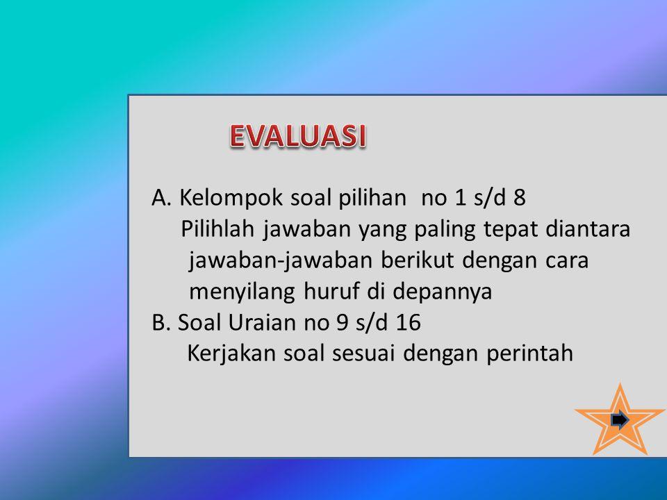 EVALUASI A. Kelompok soal pilihan no 1 s/d 8