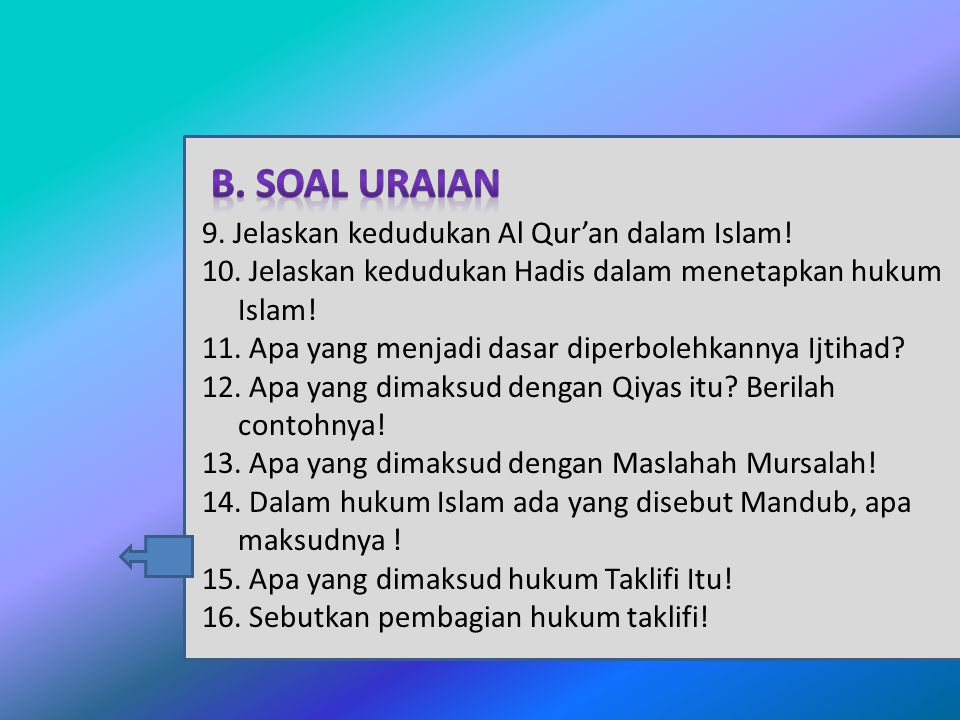 B. Soal Uraian 9. Jelaskan kedudukan Al Qur'an dalam Islam!