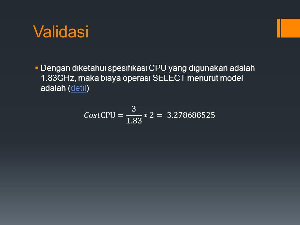 Validasi Dengan diketahui spesifikasi CPU yang digunakan adalah 1.83GHz, maka biaya operasi SELECT menurut model adalah (detil)
