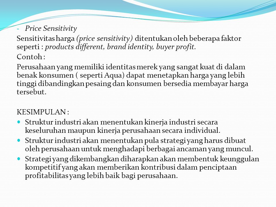 Price Sensitivity Sensitivitas harga (price sensitivity) ditentukan oleh beberapa faktor seperti : products different, brand identity, buyer profit.