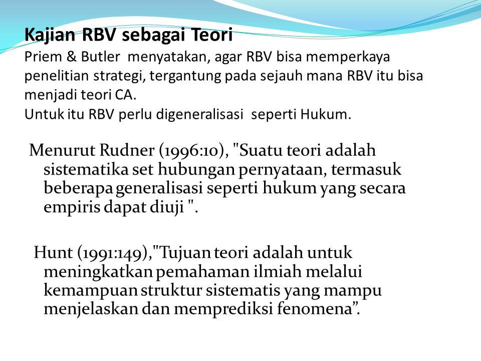 Kajian RBV sebagai Teori Priem & Butler menyatakan, agar RBV bisa memperkaya penelitian strategi, tergantung pada sejauh mana RBV itu bisa menjadi teori CA. Untuk itu RBV perlu digeneralisasi seperti Hukum.