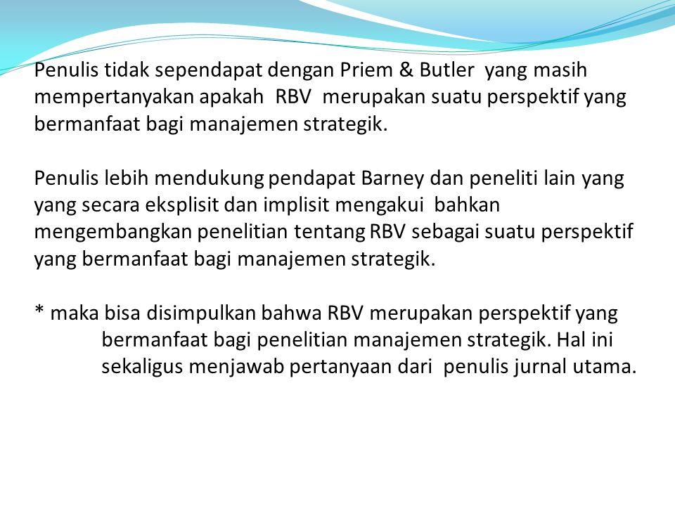 Penulis tidak sependapat dengan Priem & Butler yang masih mempertanyakan apakah RBV merupakan suatu perspektif yang bermanfaat bagi manajemen strategik.