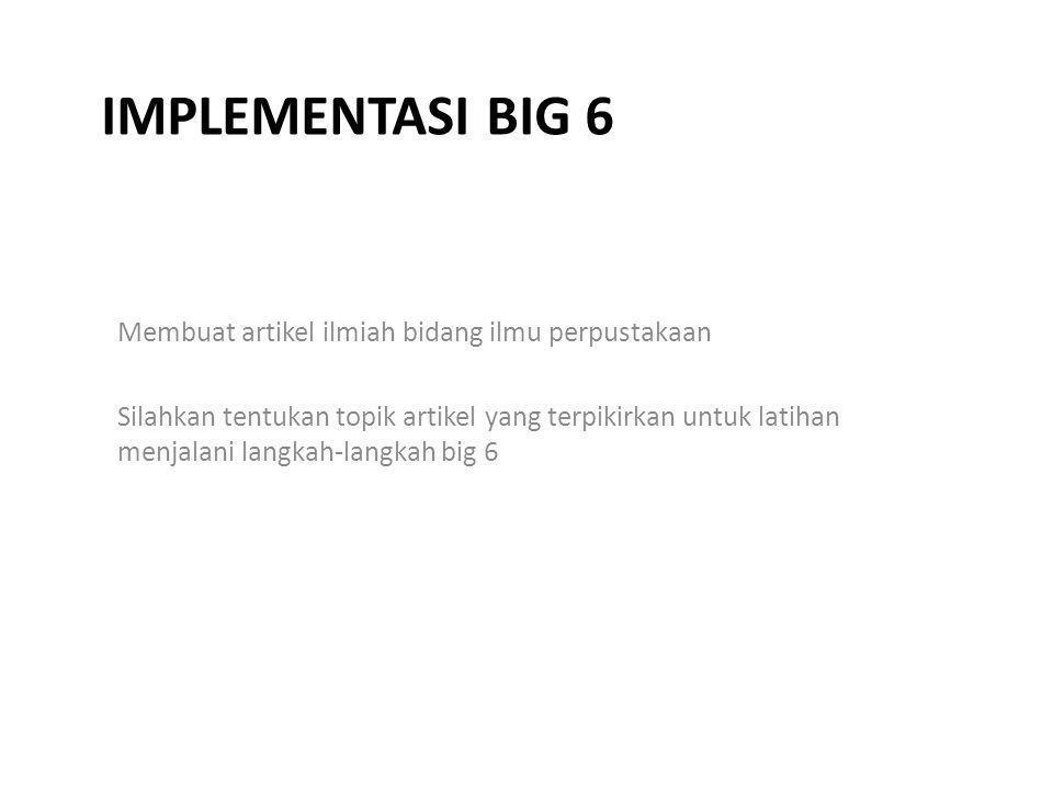 Implementasi BIG 6 Membuat artikel ilmiah bidang ilmu perpustakaan