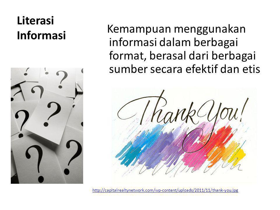 Literasi Informasi Kemampuan menggunakan informasi dalam berbagai format, berasal dari berbagai sumber secara efektif dan etis.