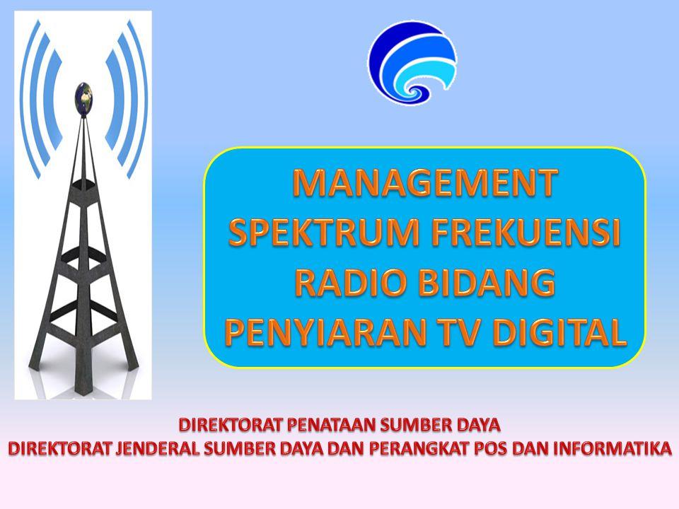 MANAGEMENT SPEKTRUM FREKUENSI RADIO BIDANG PENYIARAN TV DIGITAL