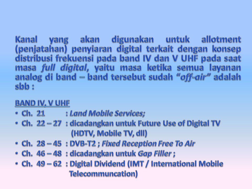 Kanal yang akan digunakan untuk allotment (penjatahan) penyiaran digital terkait dengan konsep distribusi frekuensi pada band IV dan V UHF pada saat masa full digital, yaitu masa ketika semua layanan analog di band – band tersebut sudah off-air adalah sbb :