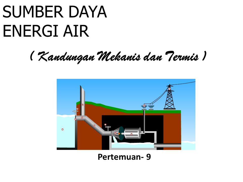 SUMBER DAYA ENERGI AIR ( Kandungan Mekanis dan Termis ) Pertemuan- 9